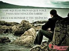 Sabe aquelas provas que você passa sem ninguém saber? Deus vai honrar o teu silêncio.