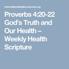 Proverbs 4:20-22 God's Truth and Our Health – Weekly Health Scripture