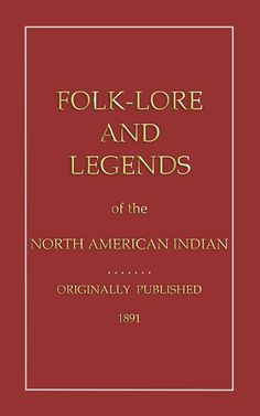 FOLKLORE AND LEGENDS OF THE NORTH AMERICAN INDIAN - This is an exquisite compilation of North American Indian myths and legends as they existed in the late 1880s and early 1890s. These are the stories that were passed from mouth to mouth, teaching stories to help young Native Americans navigate through the uncertain journey of life that lay ahead. CLICK THE LINK TO ORDER and support Native American education.