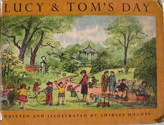 Lucy and Tom's Day cover. The first published book she both wrote and illustrated was Lucy & Tom's Day, which was made into a series of stories. Shirley Hughes, Book Jacket, Children's Picture Books, Tom S, Children's Literature, Children's Book Illustration, Story Time, Vintage Books, Book Publishing