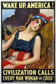WAKE UP, AMERICA! Americans were not eager to enter the war, and Americans of German ancestry tended to support Germany, not Britain and France. The government's first task was to convince citizens that they must support the war effort without reservation. Here, a woman clad in the stars and stripes represents America and American liberty. Poster by James Montgomery Flagg, 1917.