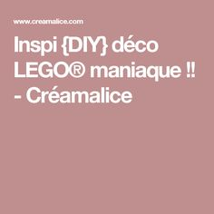 Inspi {DIY} déco LEGO® maniaque !! - Créamalice