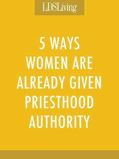 5 Ways Women Are Already Given Priesthood Authority & Officiate in Priesthood Ordinances in the Church