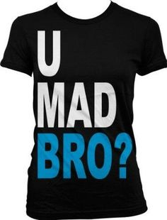 I found 'U Mad Bro? Juniors T-shirt, Big and Bold Funny Statements Juniors Shirt' on Wish, check it out!