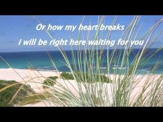 Right here waiting for you - Richard Marx.  ♫♥♫    This is the song that I heard when my dad died. 1989    In the other video I discovered some little mistakes in the lirycs that´s why I uploaded it again.