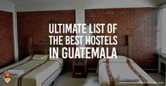 Ultimate List of The Best Hostels in Guatemala