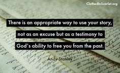 There is an appropriate way to use your story, not as an excuse but as a testimony to God's ability to free you from the past - Andy Stanley #Quotes