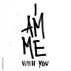 I am me with you #lettering #paperfuel