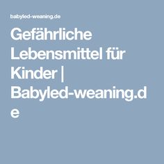 Gefährliche Lebensmittel für Kinder | Babyled-weaning.de