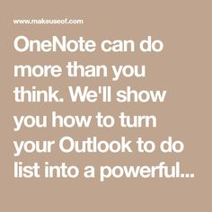 OneNote can do more than you think. We'll show you how to turn your Outlook to do list into a powerful project management tool using the OneNote plugin for Outlook.