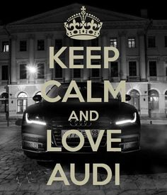 Poster created with the Keep Calm-o-matic. Why not create your own or discover our top posters? [[Keep calm abd love Audi]] Volkswagen Polo, Audi Rs7, Audi Quattro, My Dream Car, Dream Cars, Audi Quotes, Black Audi, Black Cars, Audi A3 Limousine