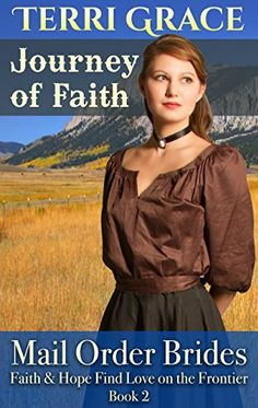 Mail Order Bride: Journey of Faith: Clean Western Historical Romance (Faith and Hope Find Love on the Frontier Book 2) by Terri Grace http://www.amazon.com/dp/B013P1BZBI/ref=cm_sw_r_pi_dp_snx0vb0SPC2HJ