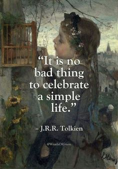 """""""It is no bad thing to celebrate a simple life. Tolkien - """"It is no bad thing to celebrate a simple life. Movies Quotes, Book Quotes, Words Quotes, Me Quotes, Sayings, Daily Quotes, Lyric Quotes, Everyday Quotes, Irish Quotes"""