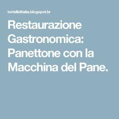 Restaurazione Gastronomica: Panettone con la Macchina del Pane.