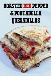 Roasted Red Pepper & Portabella Mushroom Quesadillas - Quick, easy, healthy and delish - favorite game day food!