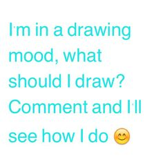 What should I draw? Be warned I'm ok but not amazing and it might take me a while
