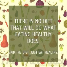Skip the diet. Just eat healthy.