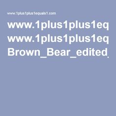 www.1plus1plus1equals1.com Brown_Bear_edited_2012.pdf