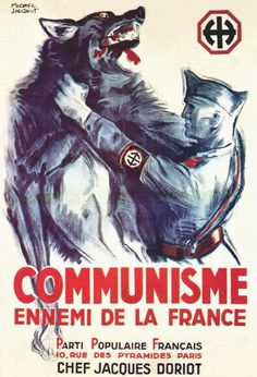 "French Popular Party propaganda poster, 1942. ""Communism is the enemy of France"". The French Popular Party was a fascist and Nazi political party led by Jacques Doriot before and during WW2. They opposed the Jews and were nationalist in nature, wanting to rebuild French society according to its own authoritarian beliefs. (avaxnews, 2014)"