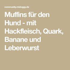 Muffins für den Hund - mit Hackfleisch, Quark, Banane und Leberwurst