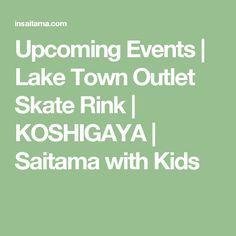 Upcoming Events   Lake Town Outlet Skate Rink   KOSHIGAYA   Saitama with Kids