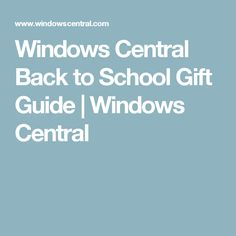 Windows Central Back to School Gift Guide | Windows Central