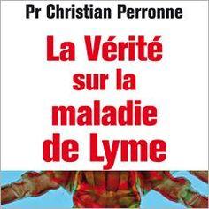 Livre : « La vérité sur la maladie de Lyme » de Christian Perronne 100 Books To Read, Fantasy Books To Read, Good Books, Book Review Blogs, Books 2016, Anatomy And Physiology, Textbook, Medicine, Reading