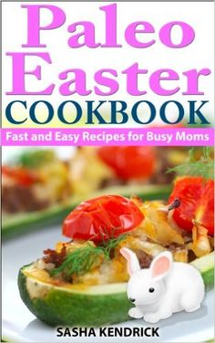Paleo Easter Cookbook: Fast and Easy Recipes for Busy Moms. For more information visit the all About Cuisines Easter Guide to Easter cookbooks, recipes, gift ideas and much more at: http://www.allaboutcuisines.com/easter #Easter  #cookbooks #Easter recipes