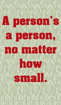 A person's a person, no matter how small.... - shared via pinterestpicture.com