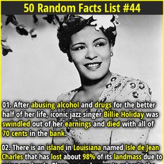 1. After abusing alcohol and drugs for the better half of her life, iconic jazz singer Billie Holiday was swindled out of her earnings and died with all of  70 cents in the bank. 2. Henry Ford strongly supported Nazi's and even received the Grand Cross of the German Eagle.