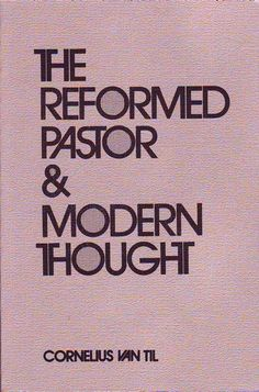 """The Reformed Pastor & Modern Thought"" by Cornelius Van Til"