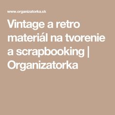 Vintage a retro materiál na tvorenie a scrapbooking   Organizatorka