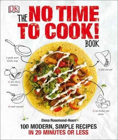 The No Time to Cook! Book: 100 Modern, Simple Recipes in 20 Minutes or Less