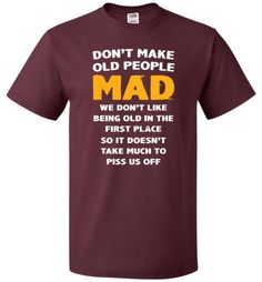 Don't Make Old People Mad Shirt Funny 50th Birthday Gift Sizing Chart Please take a look at the sizing chart below: S M L XL 2XL 3XL 4XL Length 28 29 30 31 32 33 34 Width 18 20 22 24 26 28 30 Material