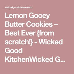 Lemon Gooey Butter Cookies – Best Ever {from scratch!} - Wicked Good KitchenWicked Good Kitchen