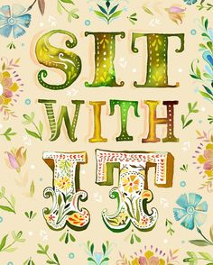 """""""Just sit with your pain fear guilt sadness anger and see what happens. I think we have a tendency to drown out/run away from our pain without really examining it. Take time to sit still with your emotions - it can be hard, but it really does help. ♥"""" From Here: http://www.etsy.com/listing/61888020/sit-with-it?ref=v1_other_2"""
