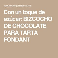 Con un toque de azúcar: BIZCOCHO DE CHOCOLATE PARA TARTA FONDANT