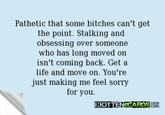 i do feel sorry for you for multiple reasons you man cheats on you. You can't stop obsessing over My life! And the one that makes me laugh the most, You think I want your pathetic dead beat peace of shit of a man back lol! I thew that shit to the gutter along time ago sweety! He's all yours :-*