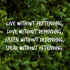 Live without pretending, love without depending, listen without defending, speak without offending. #Quote #MissMeJeans