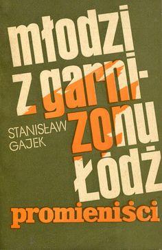 """""""Młodzi z garnizonu Łódź (Promieniści)"""" Stanisław Gajek Cover by Kazimierz Hałajkiewicz Published by Wydawnictwo Iskry 1972"""