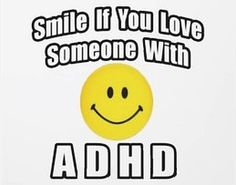 Smile If You Love Someone With ADHD! :-)