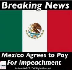 Yes, Yes, Yes! Be sure and invite Mexico to the Impeachment Party!