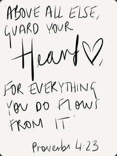 Above all else, guard your heart. For everything you do flows from it.