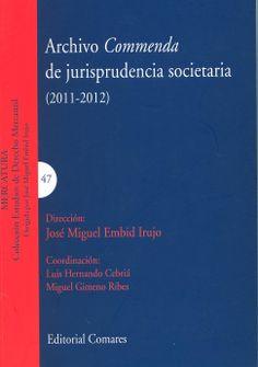 Archivo Commenda de jurisprudencia societaria: (2011-2012)/ José Miguel Embid Irujo; coordinación Luis Hernando Cebriá, Miguel Gimeno Ribes, 2014
