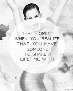That moment when you realize that you have someone to share a lifetime with. #love #lovequotes #relationships #relationshipquotes #diy #couple #boyfriend #quotes #life #happiness
