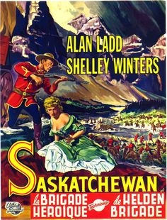 SASKATCHEWAN (1954) - Alan Ladd - Shelley Winters - Robert Douglas - J. Carrol Naish - Hugh O'Brian – Robert Douglas – George J. Lewis - Richard Long - Jay Silverheels - Antonio Moreno – Anthony Caruso - Produced by Aaron Rosenberg - Directed by Raoul Walsh - Universal-International - Movie Poster.