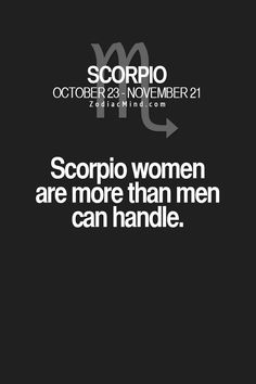 #Scorpio More than *most* men can handle... There are a few that can!