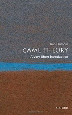 Game Theory: A Very Short Introduction, Ken Binmore Oxford University Press) ISBN 97801992184 Kindle Games, Mathematics Games, Zero Sum Game, Literary Theory, Game Theory, Cry For Help, Games To Buy, Writing A Book, Thought Provoking