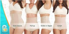 Bellefit offers four girdle options for recovery after Natural and C-section deliveries:  1. Dual-Closure Girdle  2. Corset 3. Girdle with Zipper  4. Girdle Pull Up See which style is right for you at: http://www.bellefit.com/choosing-and-sizing/