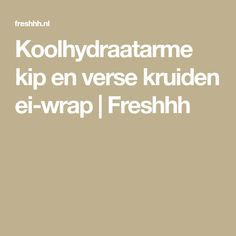 Koolhydraatarme kip en verse kruiden ei-wrap | Freshhh